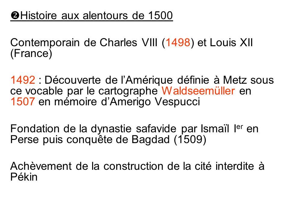 Histoire aux alentours de 1500 Contemporain de Charles VIII (1498) et Louis XII (France) 1492 : Découverte de lAmérique définie à Metz sous ce vocable