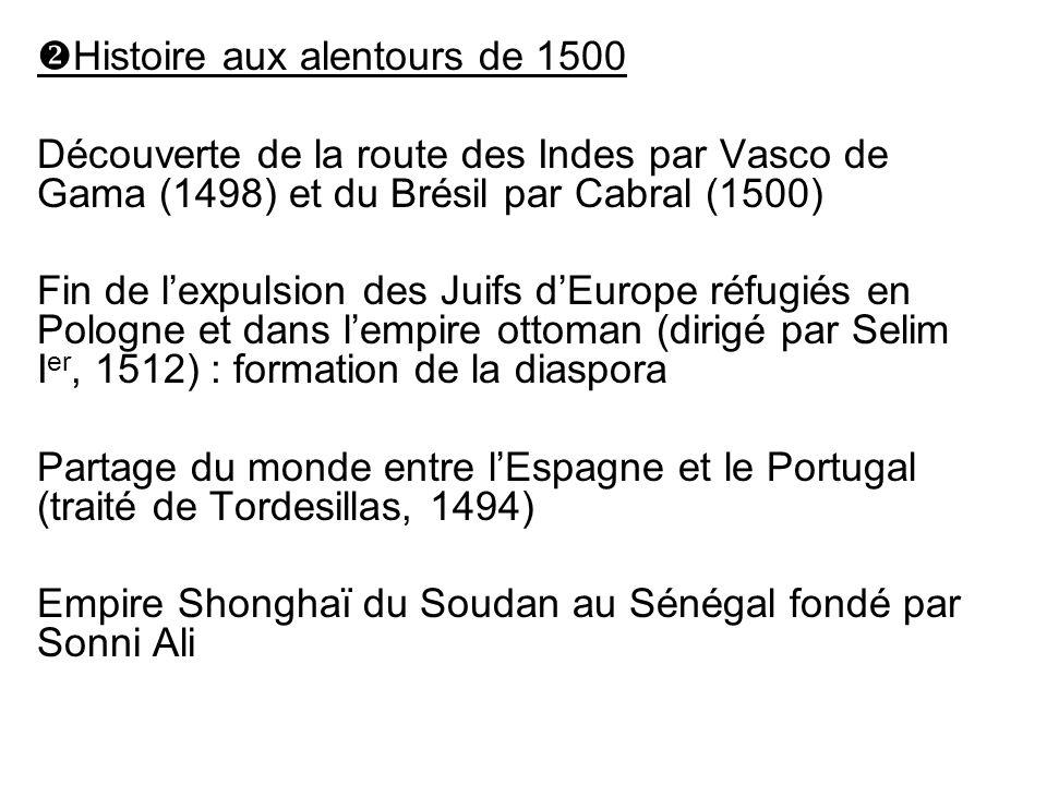 Histoire aux alentours de 1500 Découverte de la route des Indes par Vasco de Gama (1498) et du Brésil par Cabral (1500) Fin de lexpulsion des Juifs dE
