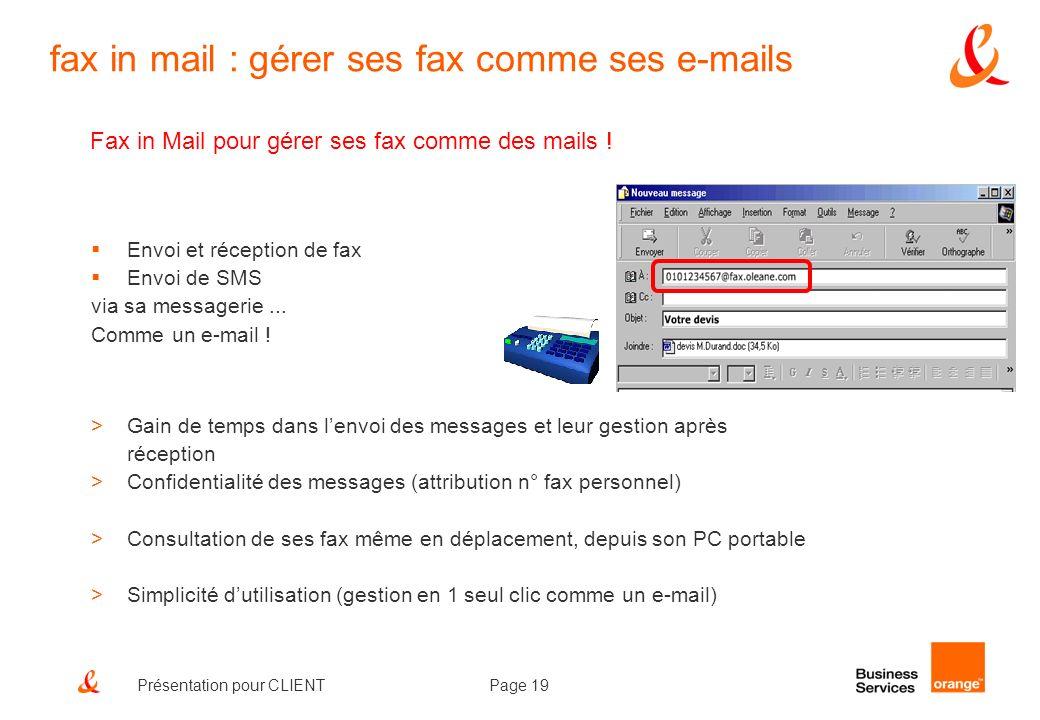 Page 19Présentation pour CLIENT Envoi et réception de fax Envoi de SMS via sa messagerie... Comme un e-mail ! >Gain de temps dans lenvoi des messages