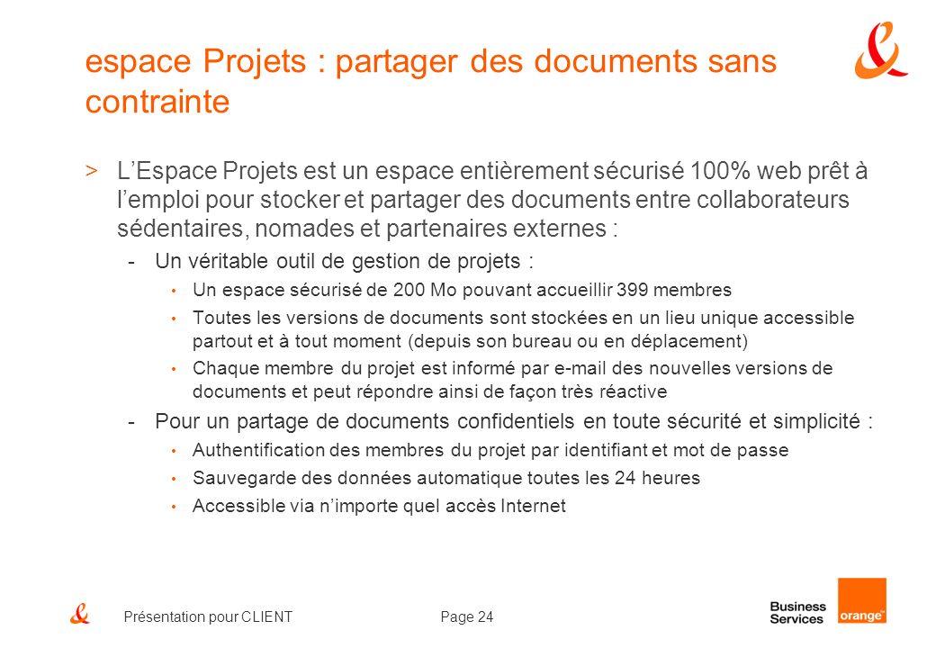 Page 24Présentation pour CLIENT espace Projets : partager des documents sans contrainte >LEspace Projets est un espace entièrement sécurisé 100% web p