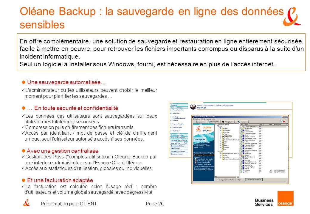 Page 26Présentation pour CLIENT Oléane Backup : la sauvegarde en ligne des données sensibles En offre complémentaire, une solution de sauvegarde et re