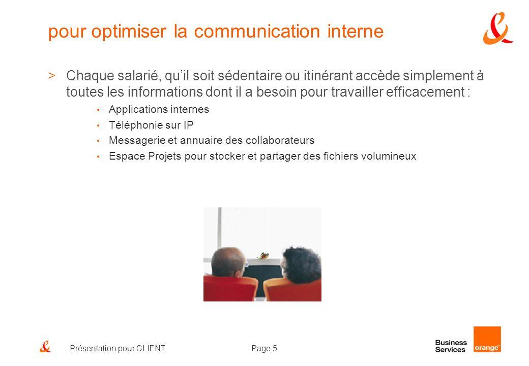 Page 5Présentation pour CLIENT pour optimiser la communication interne >Chaque salarié, quil soit sédentaire ou itinérant accède simplement à toutes l