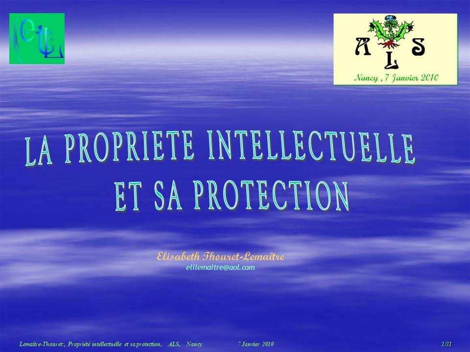 1/31 Lemaître-Thouret:, Propriété intellectuelle et sa protection, ALS, Nancy 7 Janvier 2010 Elisabeth Thouret-Lemaître elilemaitre@aol.com