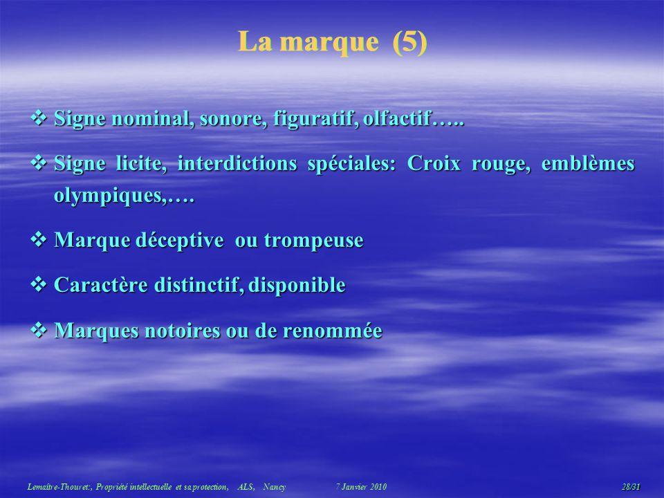 28/31 Lemaître-Thouret:, Propriété intellectuelle et sa protection, ALS, Nancy 7 Janvier 2010 La marque (5) Signe nominal, sonore, figuratif, olfactif…..