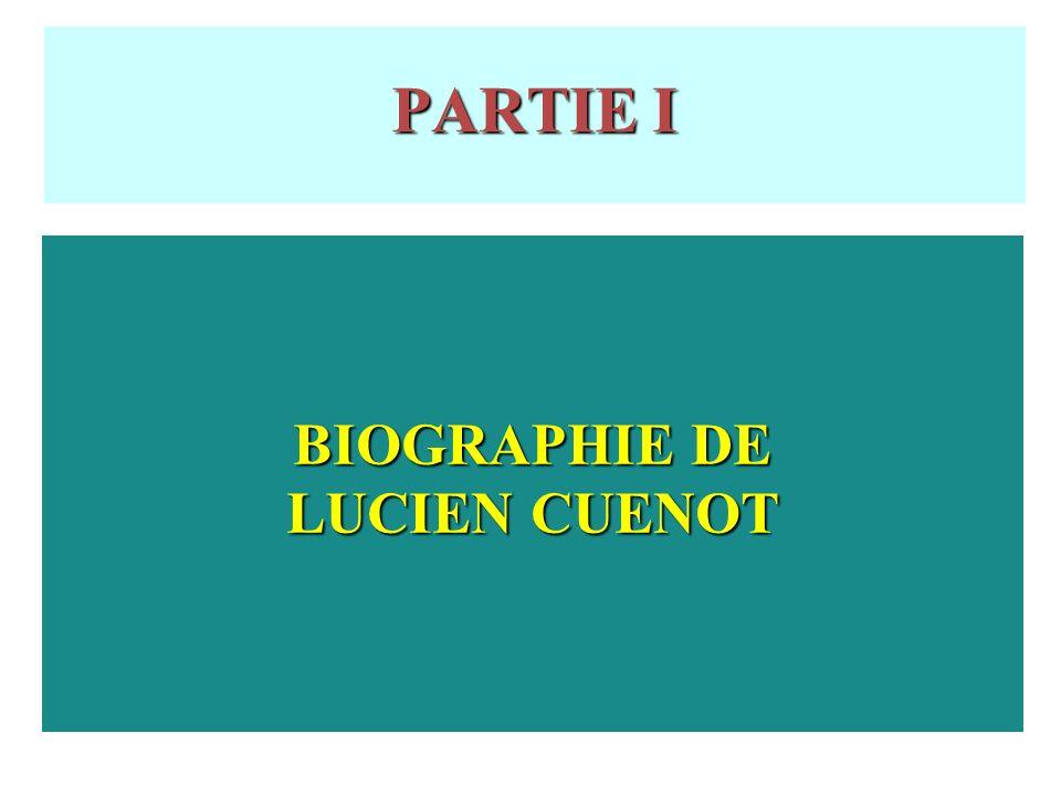 PARTIE I BIOGRAPHIE DE LUCIEN CUENOT