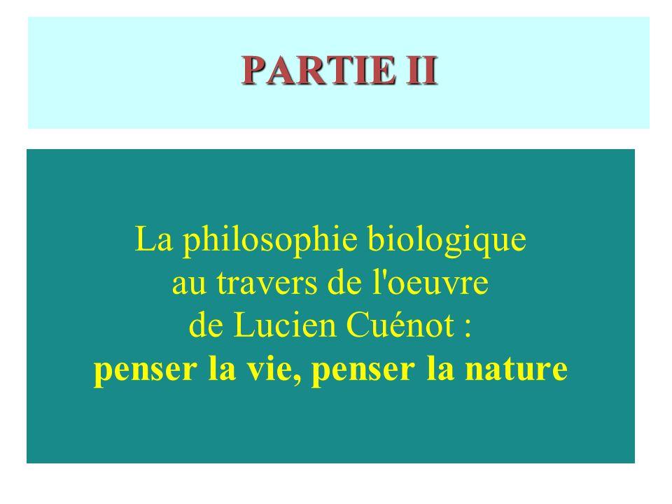 PARTIE II La philosophie biologique au travers de l oeuvre de Lucien Cuénot : penser la vie, penser la nature