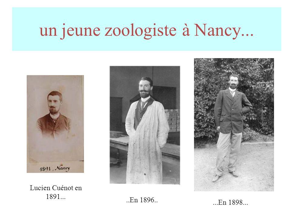 un jeune zoologiste à Nancy.....En 1896.. Lucien Cuénot en 1891......En 1898...