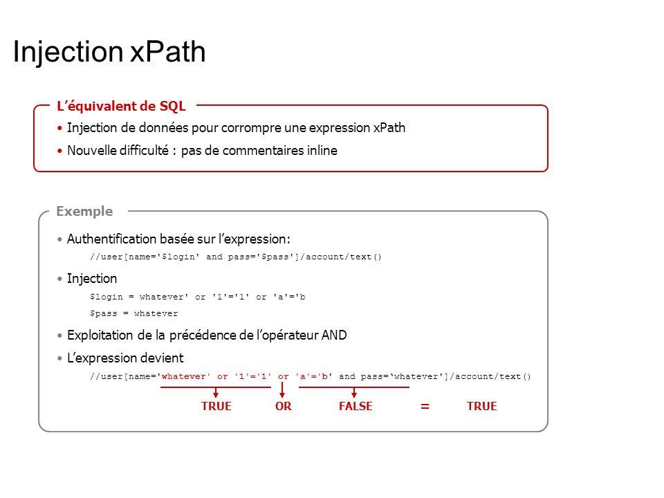 Injection xPath: PoC User List 1 Administrator admin 1001 Renaud renaud bidou 1002 HB hb isback 1003 Jean Bon jean rigolo users.xml #!/usr/bin/perl use XML::XPath; use XML::XPath::XMLParser; my $login = $ARGV[0]; my $pass = $ARGV[1]; my $userfile = users.xml ; my $expr = //user[login=\ $login\ and pass=\ $pass\ ] ; my $xp = XML::XPath->new(filename => $userfile); my $nodeset = $xp->find($expr); if($nodeset->size) { print Authentication successful\n ; } else { print Authentication failed\n ; } xpathauth.pl