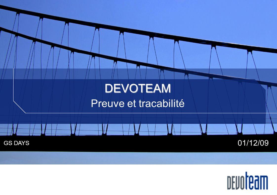 DEVOTEAM Preuve et tracabilité GS DAYS 01/12/09