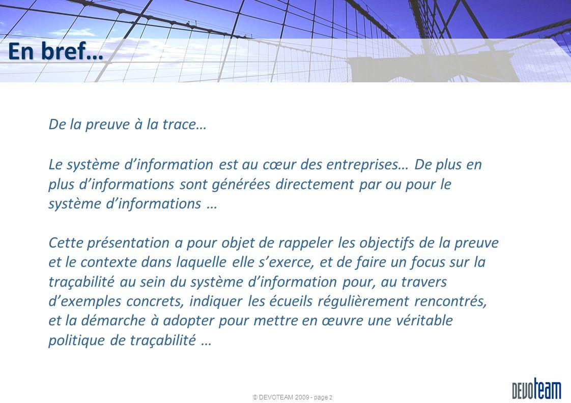 © DEVOTEAM 2009 - page 23 Exemple CRM – Traces par défaut Cas concret Création dun « deal client » : Reverse Proxy : Apache HTTPd SugarCRM : 192.168.0.1 - - [09/Nov/2009:22:30:12 +0100] POST /sugarcrm/index.php HTTP/1.1 302 24375 192.168.0.1 - - [09/Nov/2009:22:30:13 +0100] GET /sugarcrm/index.php?action=DetailView&module=Leads&record=6c90ef05-b866-d5dc-2a67- 4af8895a3064&return_module=Leads&return_action=DetailView HTTP/1.1 200 66777 192.168.0.1 - - [09/Nov/2009:22:30:15 +0100] GET /sugarcrm/modules/Leads/Lead.js?s=406eb82451ea23dbdae83a3843b3833a&c=1 HTTP/1.1 200 3675 192.168.0.1 - - [09/Nov/2009:22:30:15 +0100] GET /sugarcrm/include/SugarFields/Fields/Datetimecombo/Datetimecombo.js HTTP/1.1 200 6685 Pas de traces