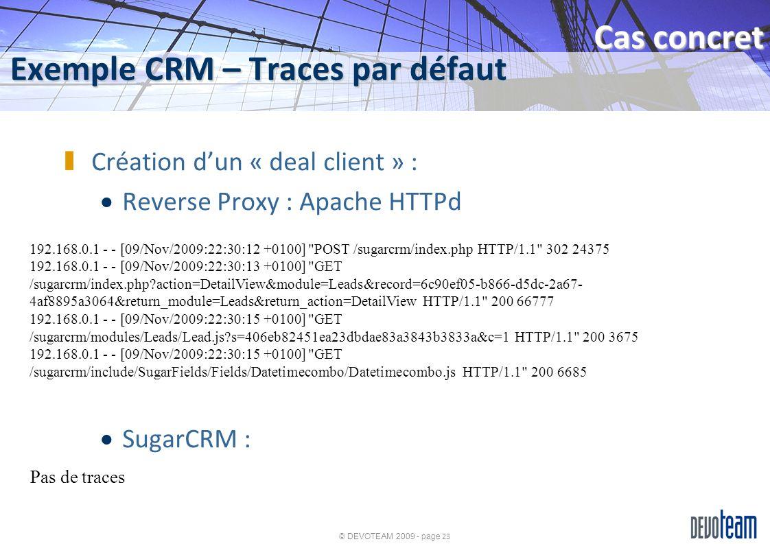 © DEVOTEAM 2009 - page 23 Exemple CRM – Traces par défaut Cas concret Création dun « deal client » : Reverse Proxy : Apache HTTPd SugarCRM : 192.168.0