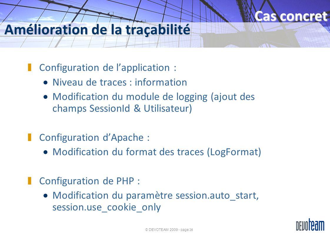 © DEVOTEAM 2009 - page 26 Amélioration de la traçabilité Cas concret Configuration de lapplication : Niveau de traces : information Modification du mo