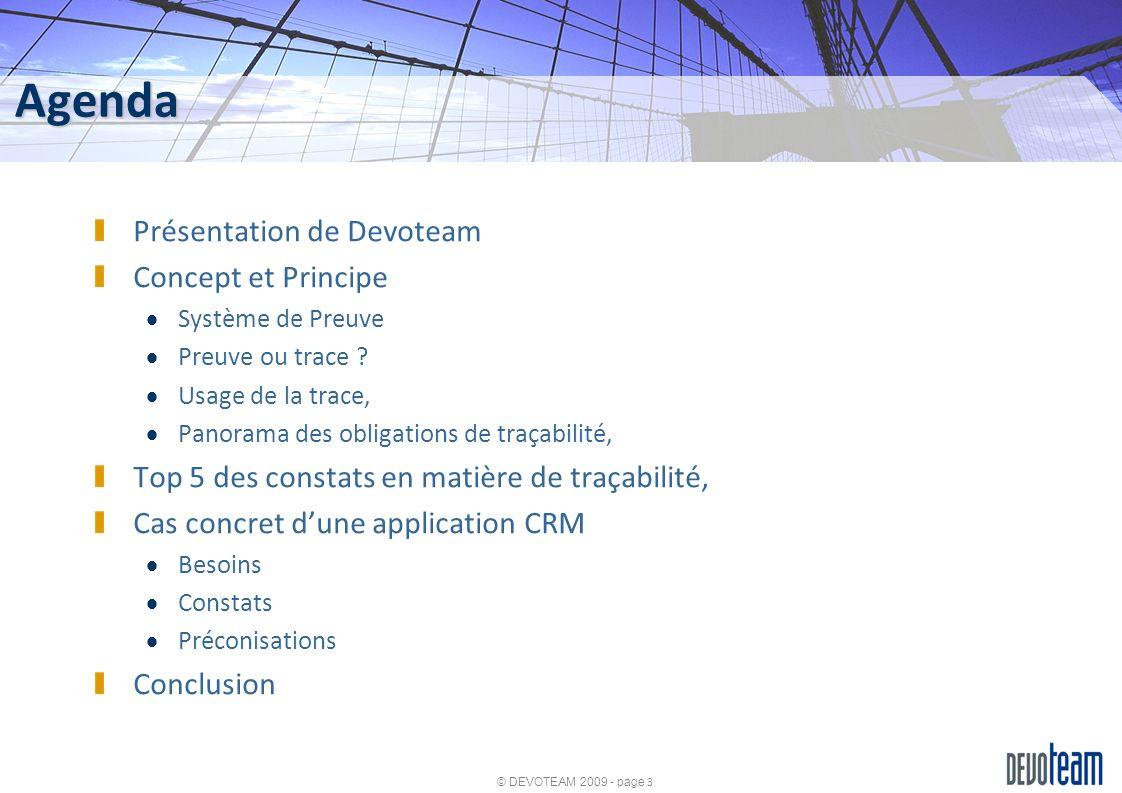 © DEVOTEAM 2009 - page 3 Agenda Présentation de Devoteam Concept et Principe Système de Preuve Preuve ou trace ? Usage de la trace, Panorama des oblig