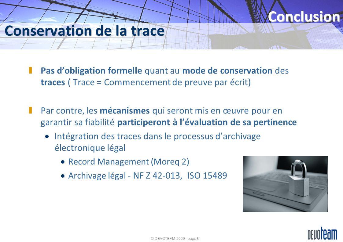 © DEVOTEAM 2009 - page 34 Conservation de la trace Conclusion Pas dobligation formelle quant au mode de conservation des traces ( Trace = Commencement