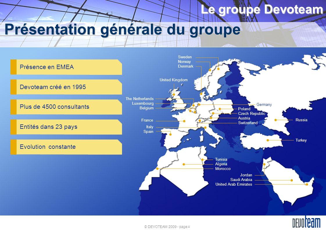 © DEVOTEAM 2009 - page 4 Le groupe Devoteam Présentation générale du groupe Présence en EMEADevoteam créé en 1995Plus de 4500 consultantsEntités dans