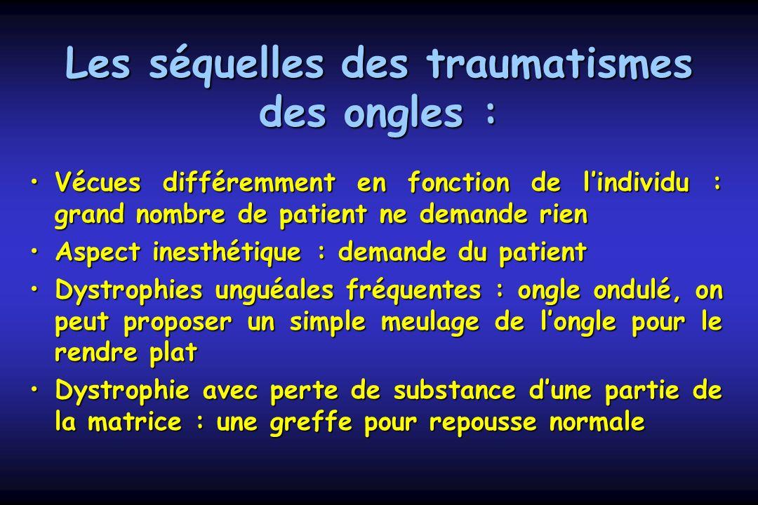 Les séquelles des traumatismes des ongles : Vécues différemment en fonction de lindividu : grand nombre de patient ne demande rienVécues différemment
