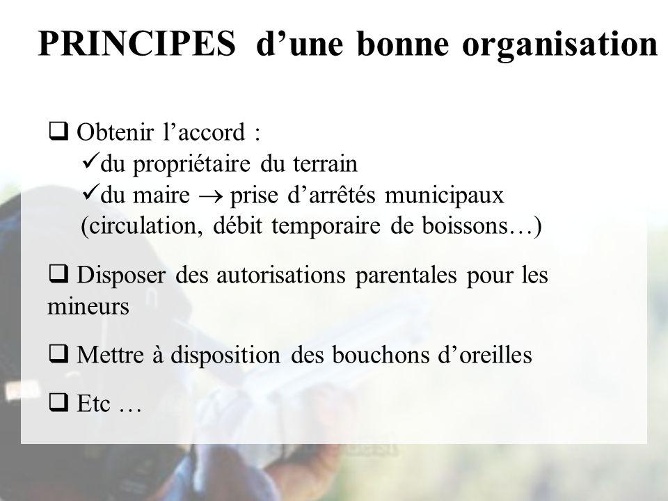 PRINCIPES dune bonne organisation Obtenir laccord : du propriétaire du terrain du maire prise darrêtés municipaux (circulation, débit temporaire de bo