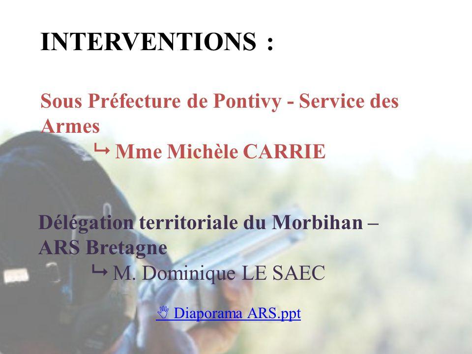 INTERVENTIONS : Sous Préfecture de Pontivy - Service des Armes Mme Michèle CARRIE Délégation territoriale du Morbihan – ARS Bretagne M. Dominique LE S