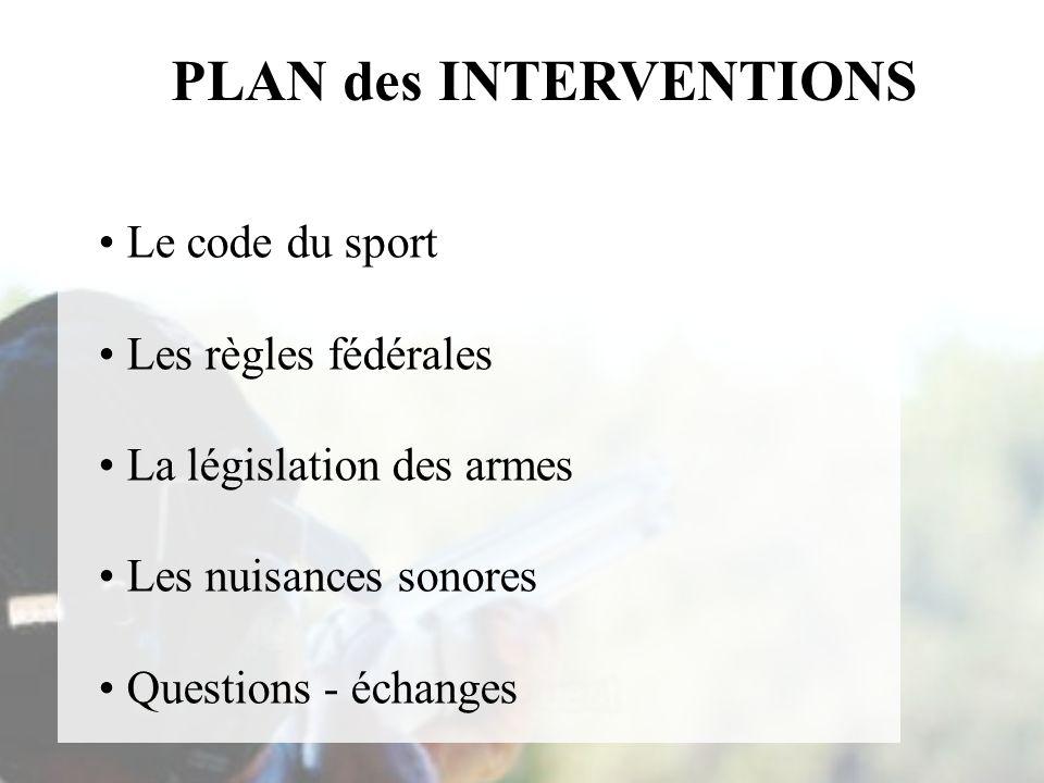 PLAN des INTERVENTIONS Le code du sport Les règles fédérales La législation des armes Les nuisances sonores Questions - échanges