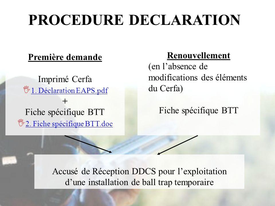 Première demande Imprimé Cerfa 1. Déclaration EAPS.pdf 1. Déclaration EAPS.pdf + Fiche spécifique BTT 2. Fiche spécifique BTT.doc Renouvellement (en l