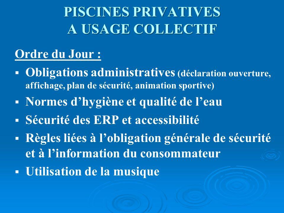 PISCINES PRIVATIVES A USAGE COLLECTIF Ordre du Jour : Obligations administratives (déclaration ouverture, affichage, plan de sécurité, animation sport
