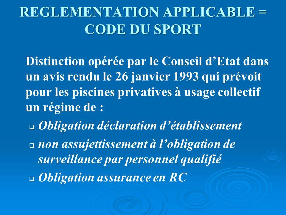 REGLEMENTATION APPLICABLE = CODE DU SPORT Distinction opérée par le Conseil dEtat dans un avis rendu le 26 janvier 1993 qui prévoit pour les piscines