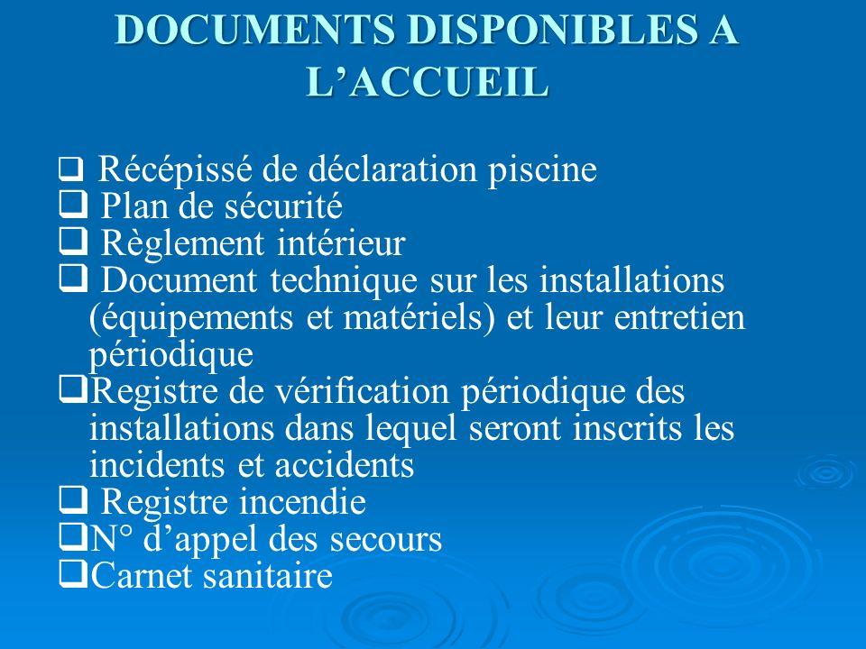 DOCUMENTS DISPONIBLES A LACCUEIL Récépissé de déclaration piscine Plan de sécurité Règlement intérieur Document technique sur les installations (équip