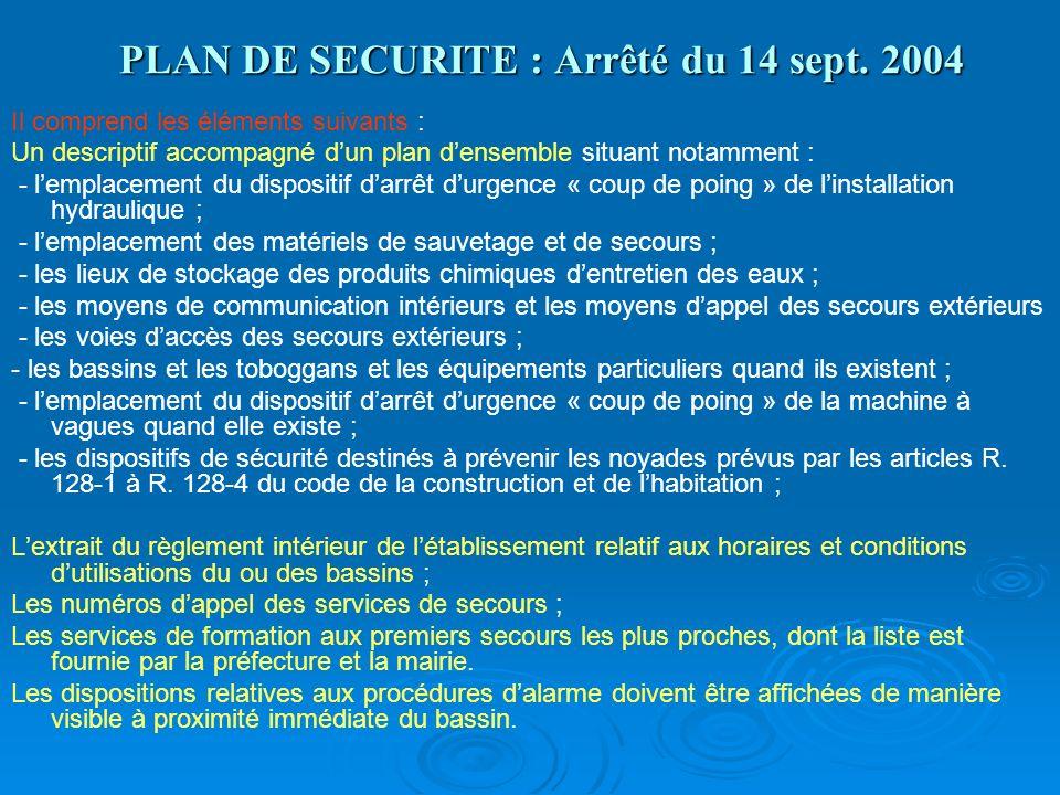 PLAN DE SECURITE : Arrêté du 14 sept. 2004 Il comprend les éléments suivants : Un descriptif accompagné dun plan densemble situant notamment : - lempl