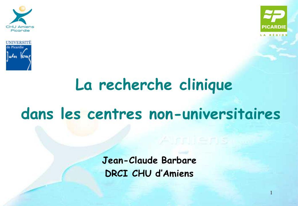 1 La recherche clinique dans les centres non-universitaires Jean-Claude Barbare DRCI CHU dAmiens