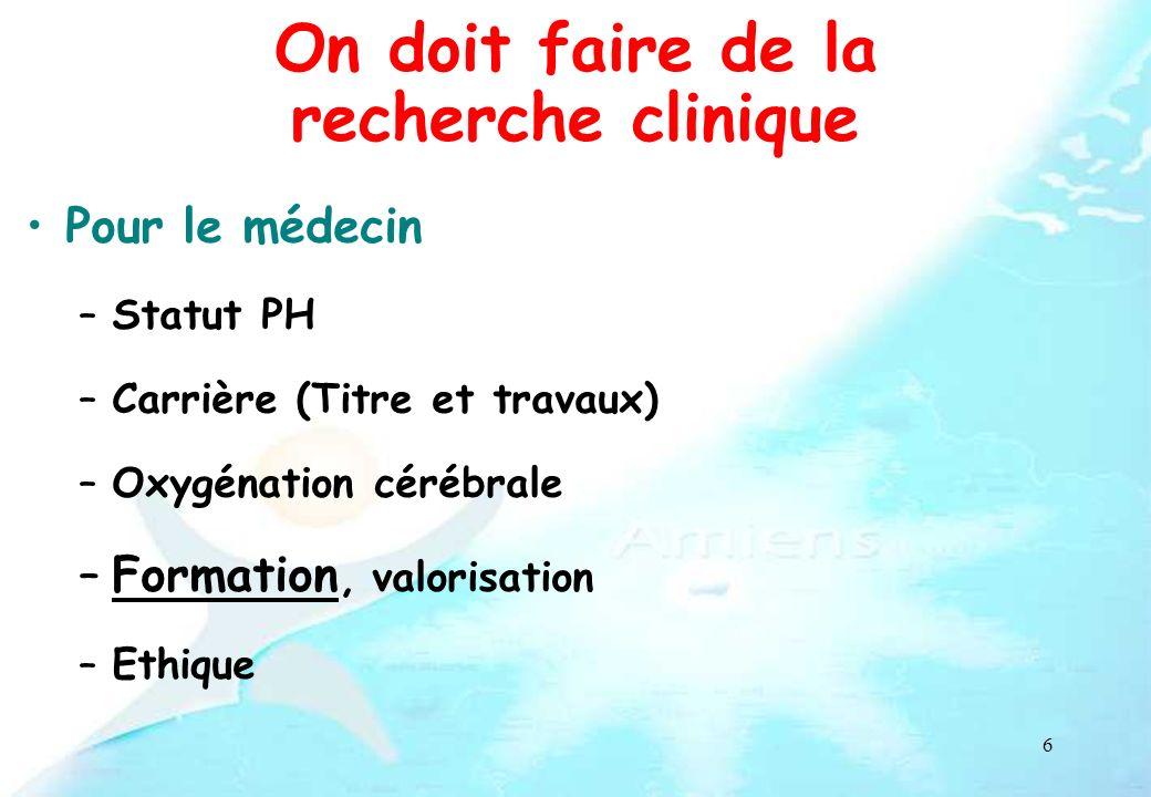 6 On doit faire de la recherche clinique Pour le médecin –Statut PH –Carrière (Titre et travaux) –Oxygénation cérébrale –Formation, valorisation –Ethi