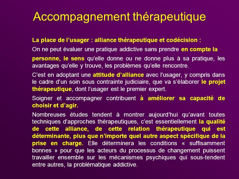 Accompagnement thérapeutique La place de lusager : alliance thérapeutique et codécision : On ne peut évaluer une pratique addictive sans prendre en co
