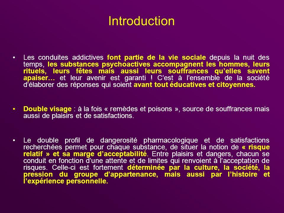 Introduction Les conduites addictives font partie de la vie sociale depuis la nuit des temps, les substances psychoactives accompagnent les hommes, le