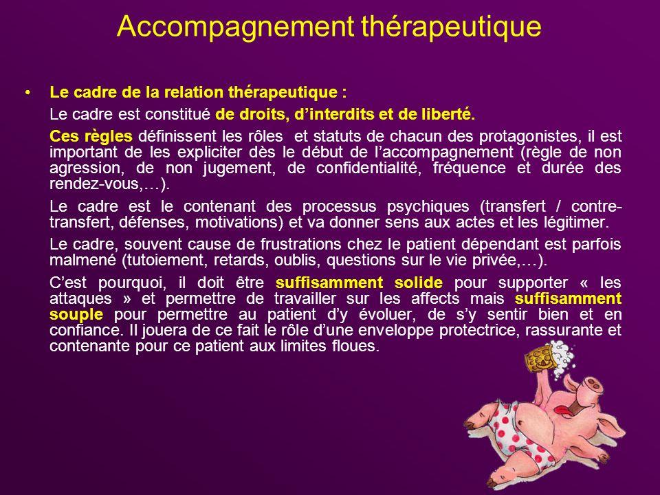 Accompagnement thérapeutique Le cadre de la relation thérapeutique : Le cadre est constitué de droits, dinterdits et de liberté. Ces règles définissen