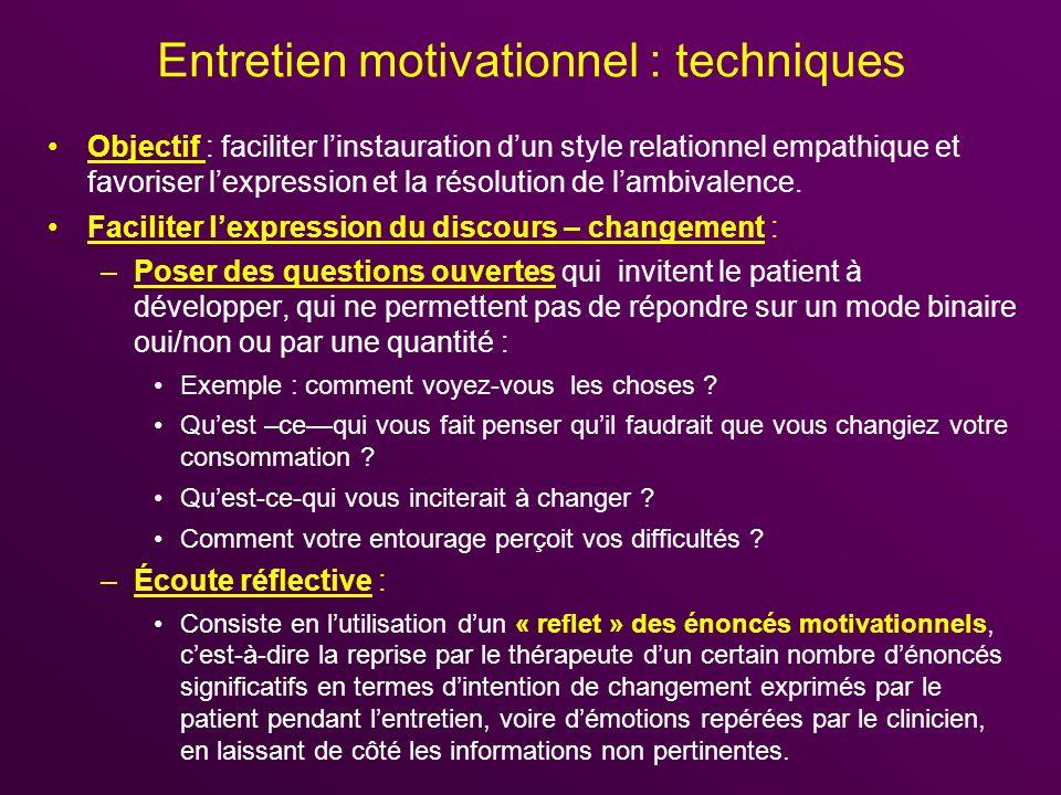 Entretien motivationnel : techniques Objectif : faciliter linstauration dun style relationnel empathique et favoriser lexpression et la résolution de