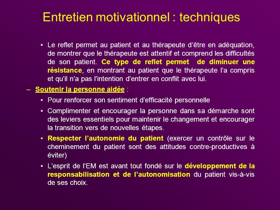 Entretien motivationnel : techniques Le reflet permet au patient et au thérapeute dêtre en adéquation, de montrer que le thérapeute est attentif et co