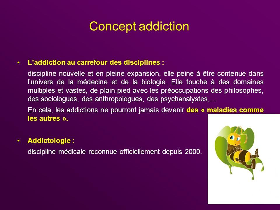 Concept addiction Laddiction au carrefour des disciplines : discipline nouvelle et en pleine expansion, elle peine à être contenue dans lunivers de la