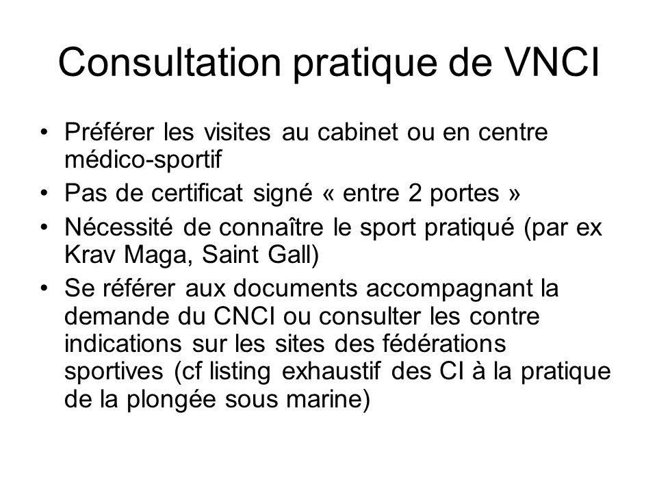 Consultation pratique de VNCI Préférer les visites au cabinet ou en centre médico-sportif Pas de certificat signé « entre 2 portes » Nécessité de conn