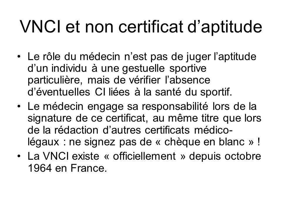VNCI et non certificat daptitude Le rôle du médecin nest pas de juger laptitude dun individu à une gestuelle sportive particulière, mais de vérifier l