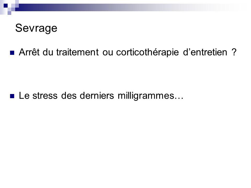 Sevrage Arrêt du traitement ou corticothérapie dentretien ? Le stress des derniers milligrammes…