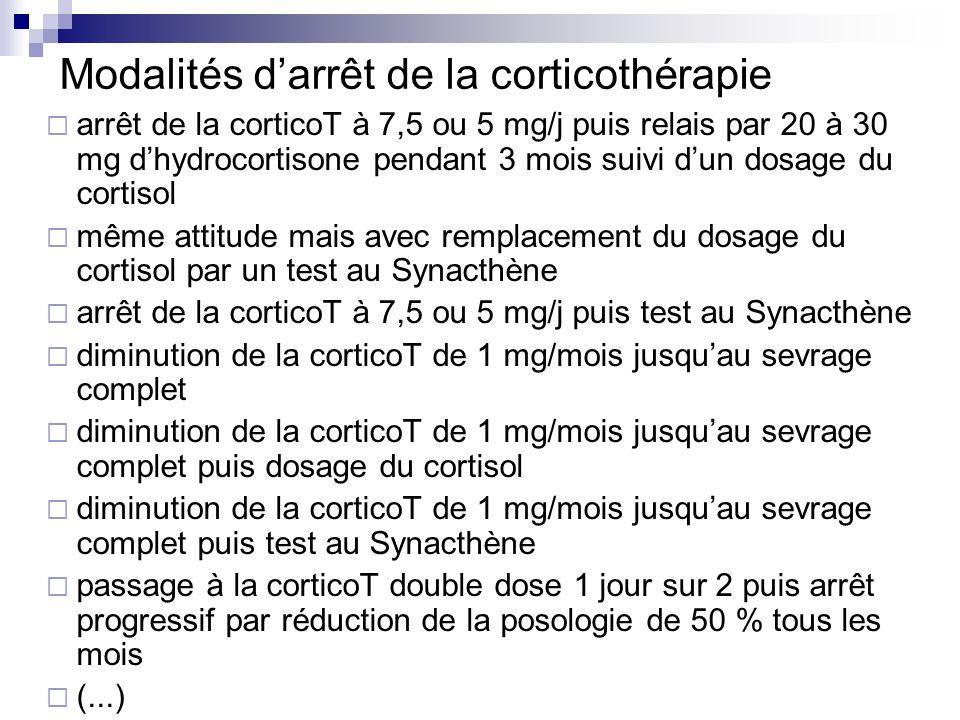Modalités darrêt de la corticothérapie arrêt de la corticoT à 7,5 ou 5 mg/j puis relais par 20 à 30 mg dhydrocortisone pendant 3 mois suivi dun dosage