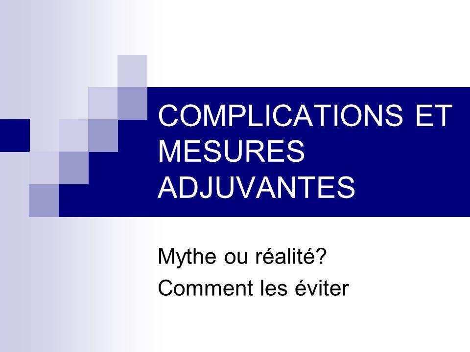 COMPLICATIONS ET MESURES ADJUVANTES Mythe ou réalité? Comment les éviter