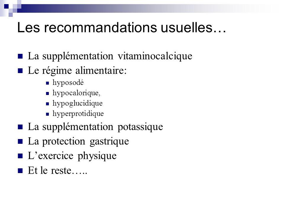 Les recommandations usuelles… La supplémentation vitaminocalcique Le régime alimentaire: hyposodé hypocalorique, hypoglucidique hyperprotidique La sup