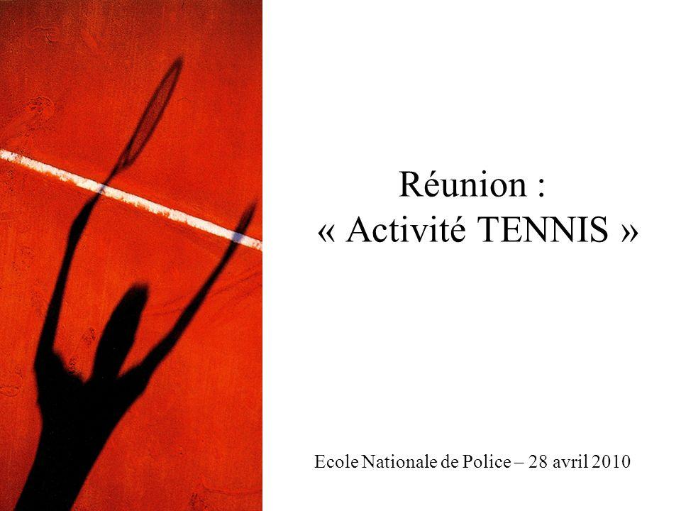 Réunion : « Activité TENNIS » Ecole Nationale de Police – 28 avril 2010