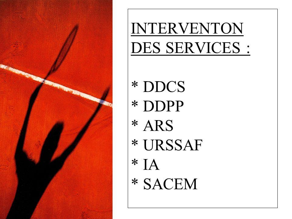 INTERVENTON DES SERVICES : * DDCS * DDPP * ARS * URSSAF * IA * SACEM