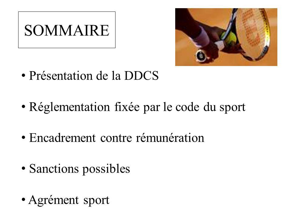 SOMMAIRE Présentation de la DDCS Réglementation fixée par le code du sport Encadrement contre rémunération Sanctions possibles Agrément sport