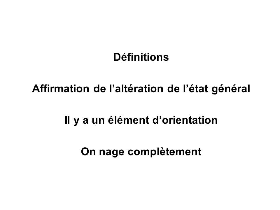 Définitions Affirmation de laltération de létat général Il y a un élément dorientation On nage complètement