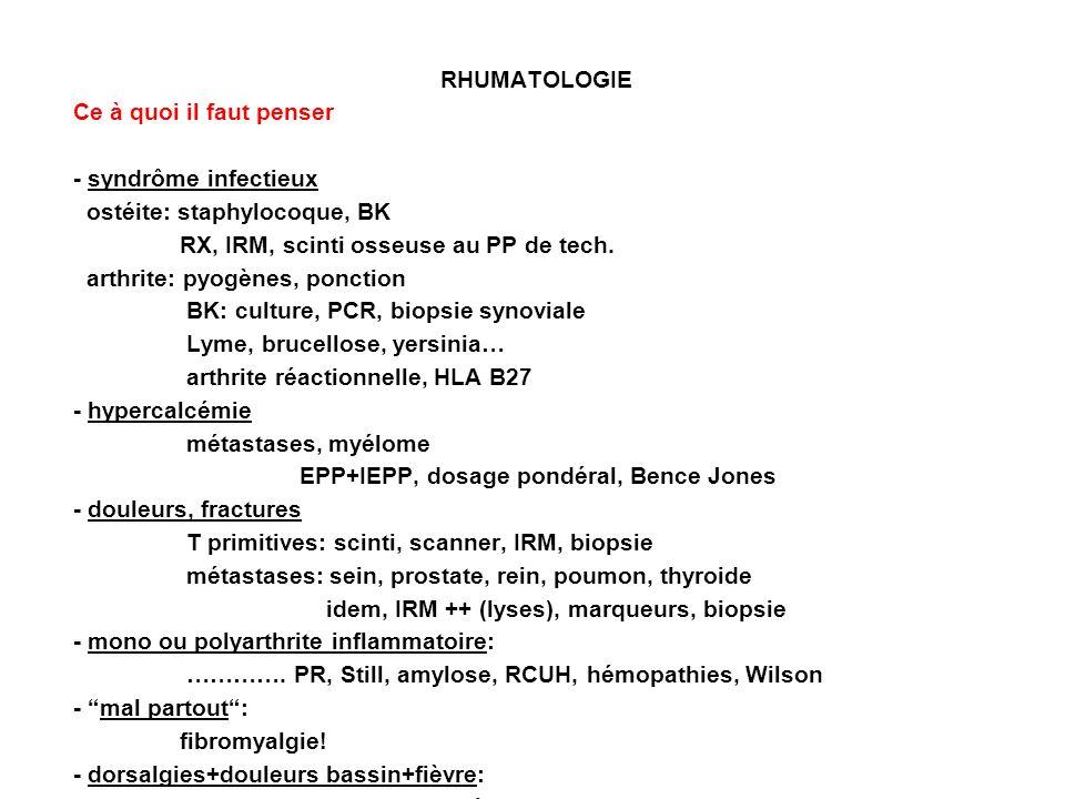 RHUMATOLOGIE Ce à quoi il faut penser - syndrôme infectieux ostéite: staphylocoque, BK RX, IRM, scinti osseuse au PP de tech. arthrite: pyogènes, ponc