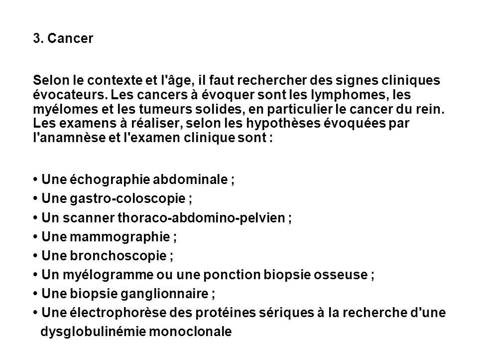 3. Cancer Selon le contexte et l'âge, il faut rechercher des signes cliniques évocateurs. Les cancers à évoquer sont les lymphomes, les myélomes et le