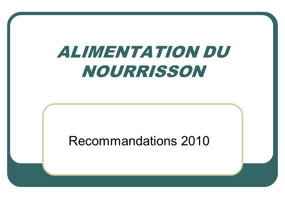 ALIMENTATION DU NOURRISSON Recommandations 2010