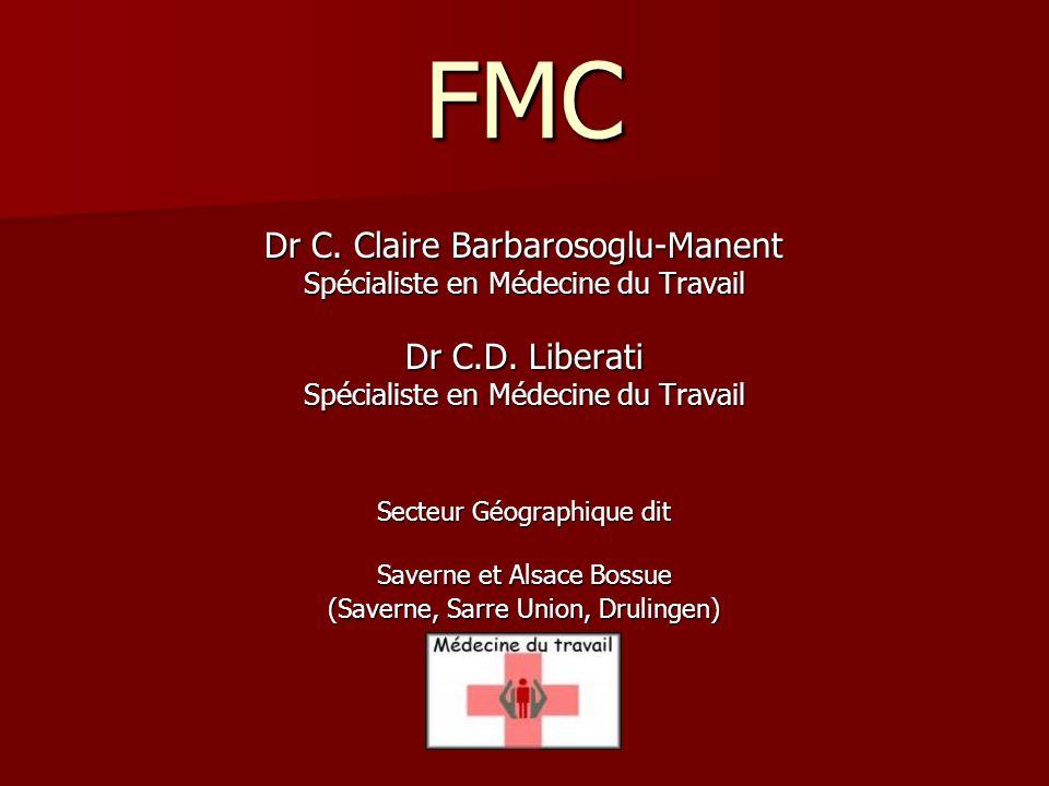 FMC Dr C. Claire Barbarosoglu-Manent Spécialiste en Médecine du Travail Dr C.D. Liberati Spécialiste en Médecine du Travail Secteur Géographique dit S